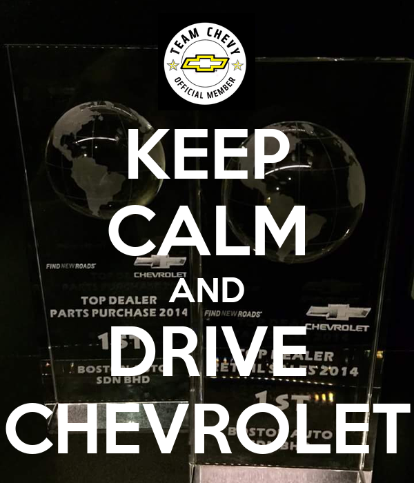 KEEP CALM AND DRIVE CHEVROLET