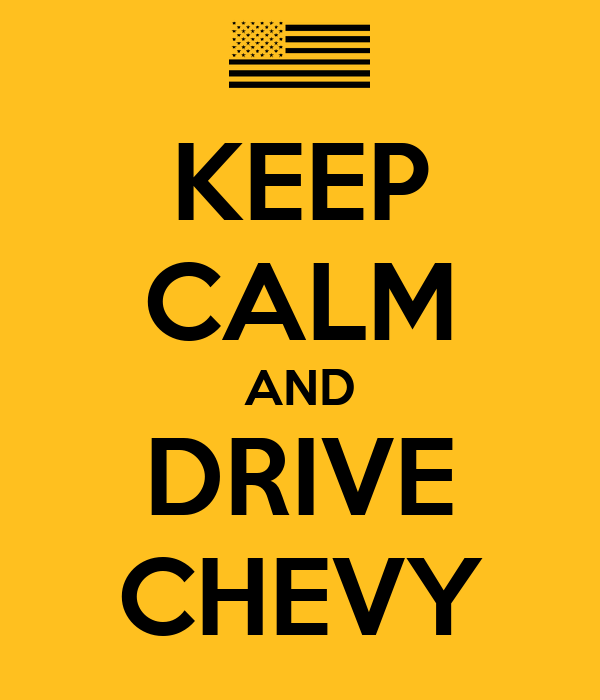 KEEP CALM AND DRIVE CHEVY