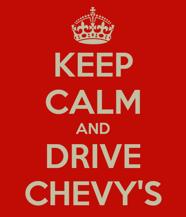 KEEP CALM AND DRIVE CHEVY'S