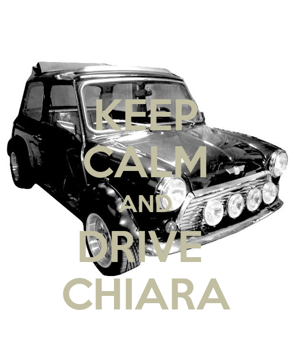 KEEP CALM AND DRIVE  CHIARA