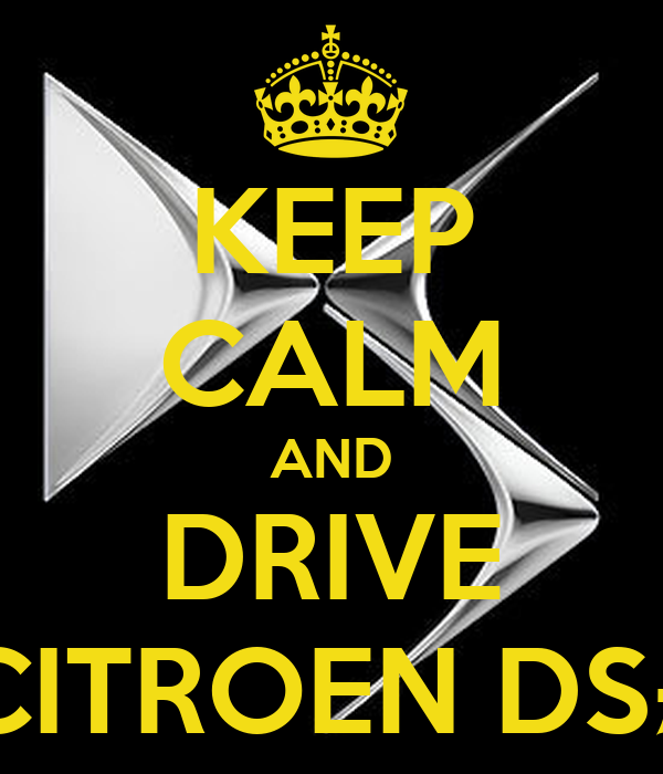 KEEP CALM AND DRIVE CITROEN DS£