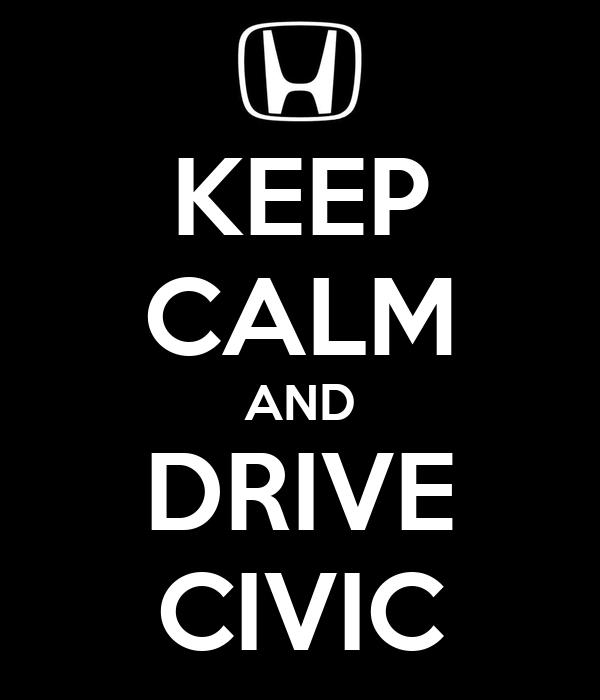 KEEP CALM AND DRIVE CIVIC