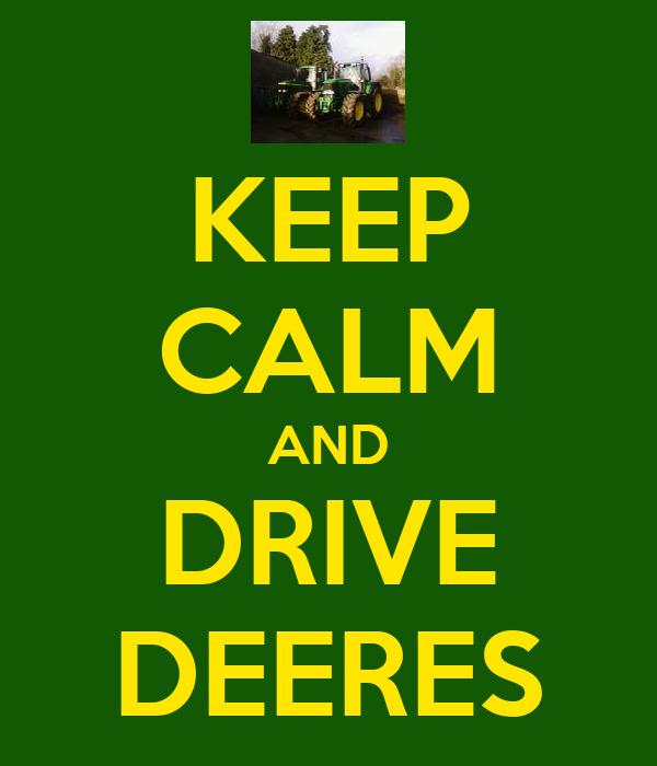 KEEP CALM AND DRIVE DEERES
