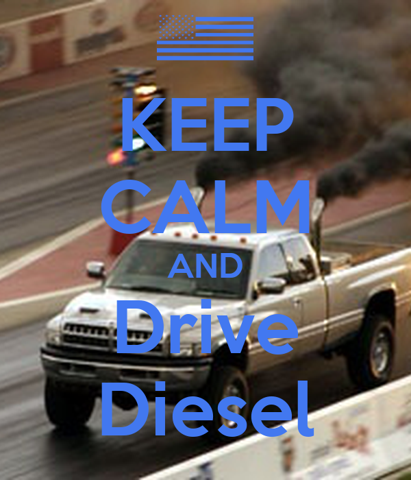 KEEP CALM AND Drive Diesel