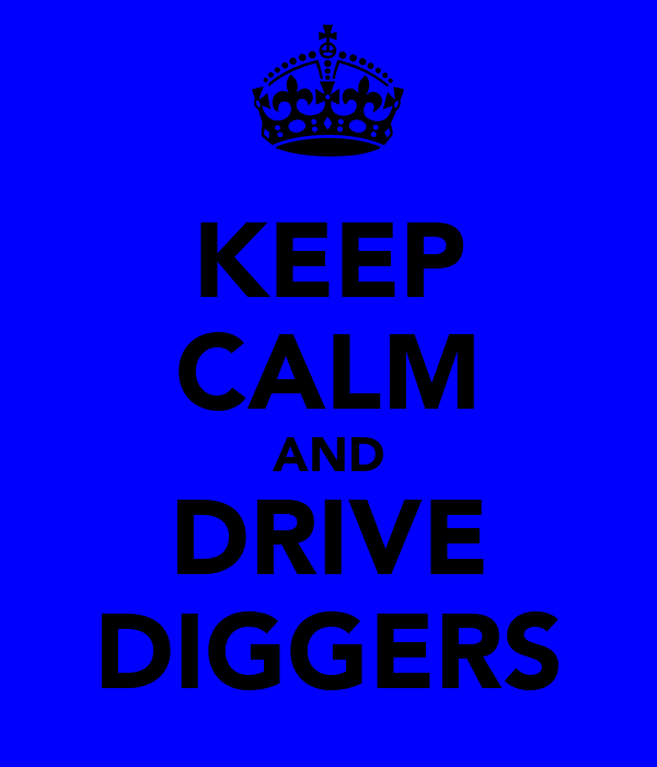 KEEP CALM AND DRIVE DIGGERS
