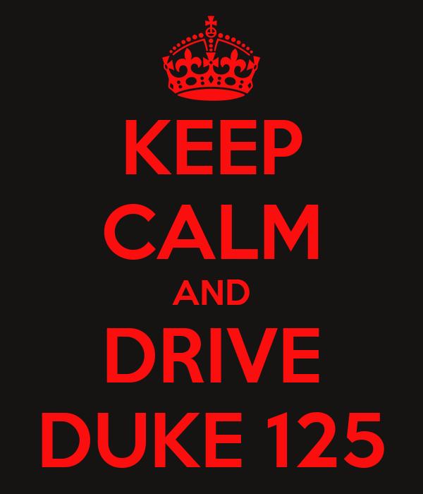 KEEP CALM AND DRIVE DUKE 125