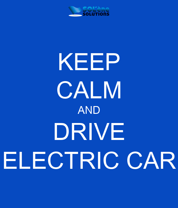 KEEP CALM AND DRIVE ELECTRIC CAR
