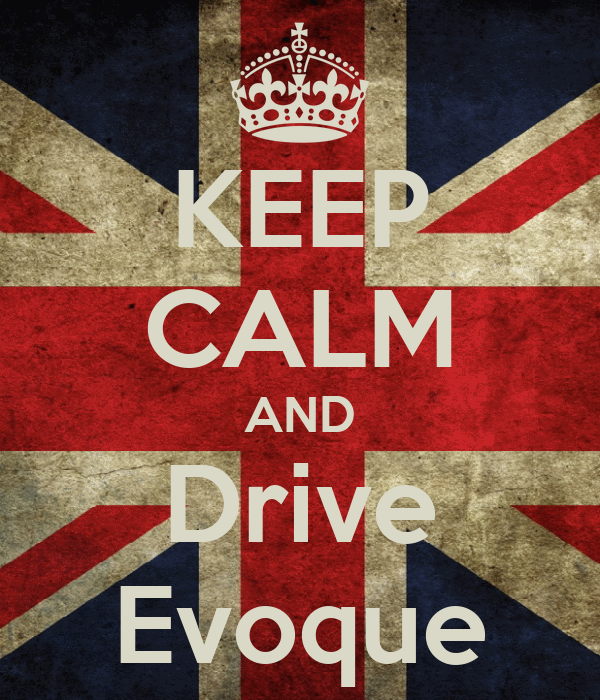 KEEP CALM AND Drive Evoque