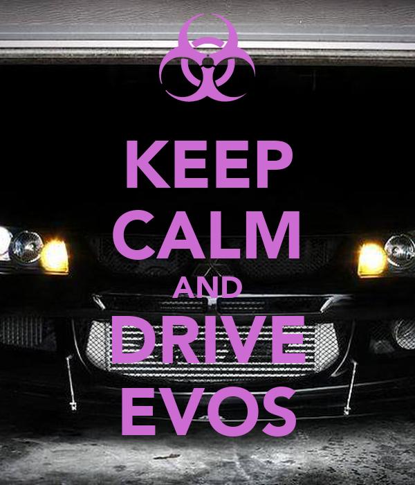 KEEP CALM AND DRIVE EVOS