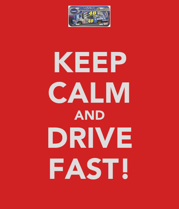 KEEP CALM AND DRIVE FAST!