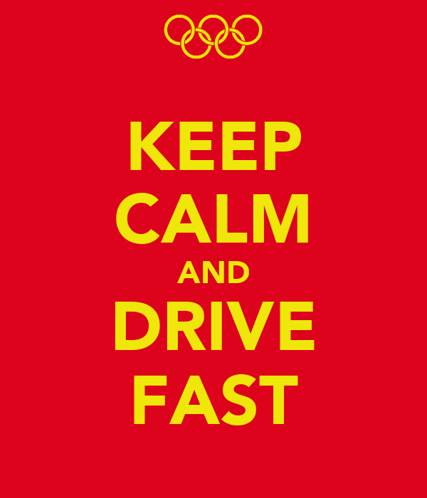 KEEP CALM AND DRIVE FAST