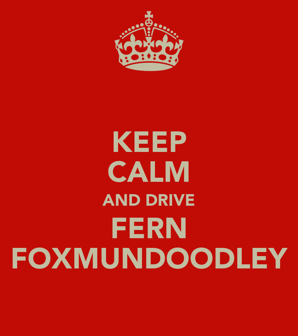 KEEP CALM AND DRIVE FERN FOXMUNDOODLEY