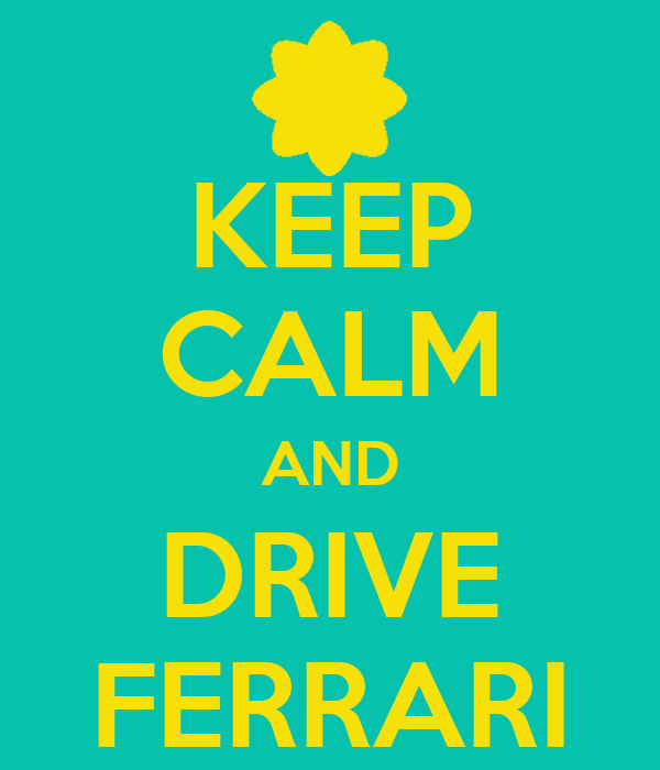 KEEP CALM AND DRIVE FERRARI
