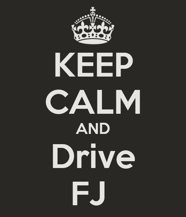 KEEP CALM AND Drive FJ