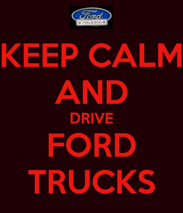 KEEP CALM AND DRIVE FORD TRUCKS