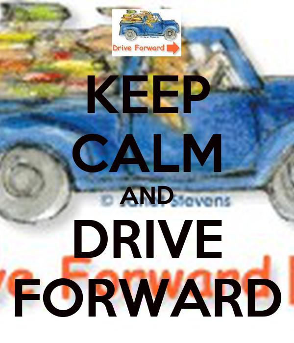 KEEP CALM AND DRIVE FORWARD