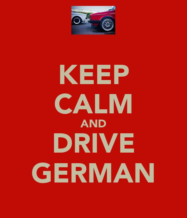 KEEP CALM AND DRIVE GERMAN