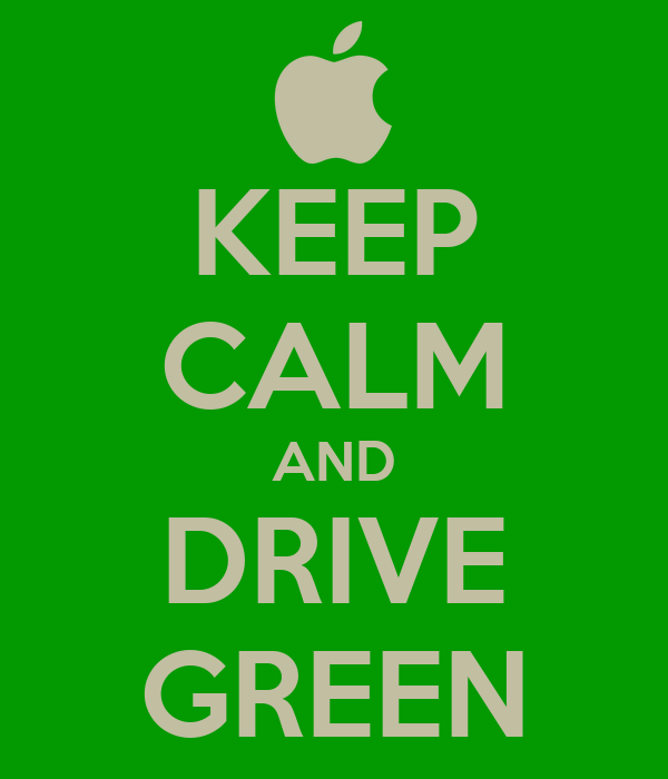 KEEP CALM AND DRIVE GREEN