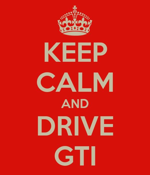 KEEP CALM AND DRIVE GTI