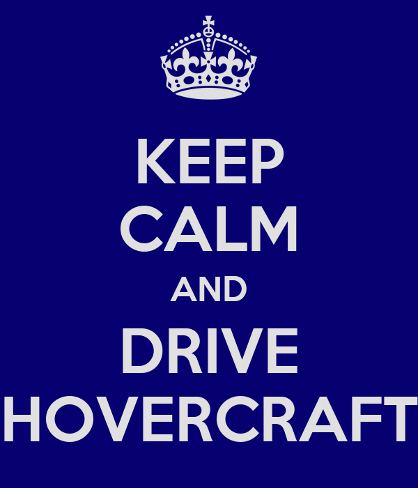 KEEP CALM AND DRIVE HOVERCRAFT