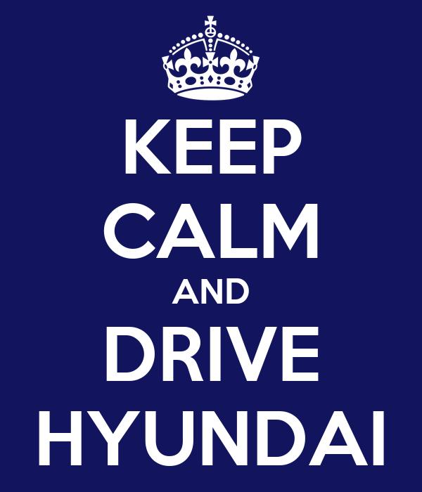 KEEP CALM AND DRIVE HYUNDAI