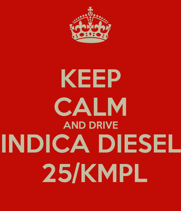 KEEP CALM AND DRIVE INDICA DIESEL  25/KMPL