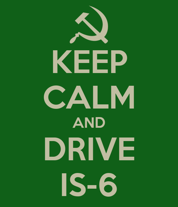 KEEP CALM AND DRIVE IS-6