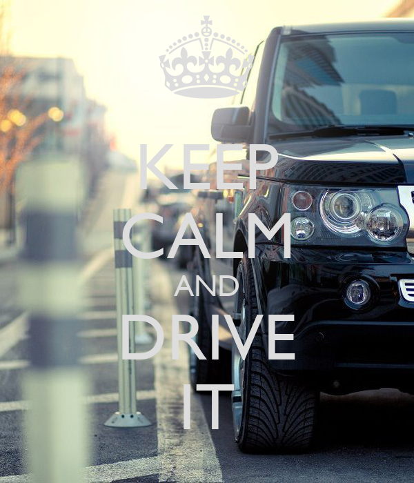 KEEP CALM AND DRIVE IT