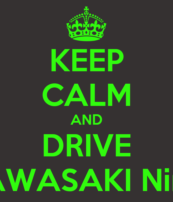 KEEP CALM AND DRIVE KAWASAKI Ninja