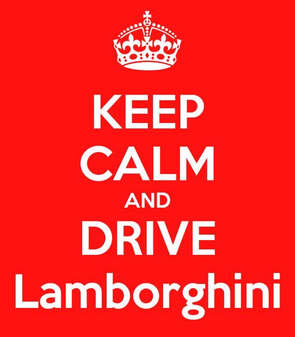 KEEP CALM AND DRIVE Lamborghini