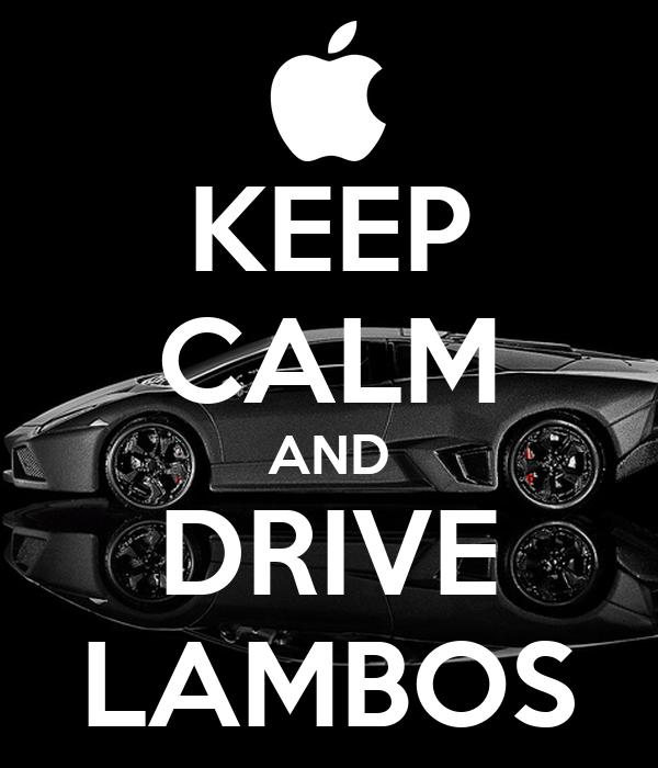 KEEP CALM AND DRIVE LAMBOS