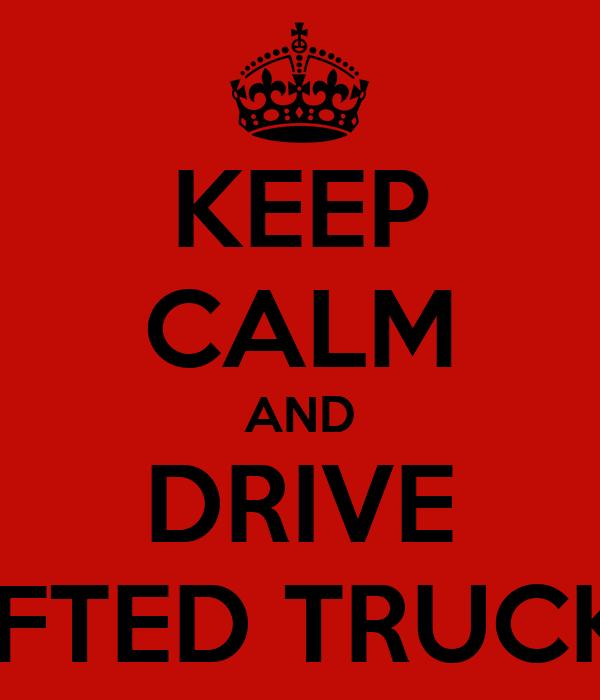 KEEP CALM AND DRIVE LIFTED TRUCKS