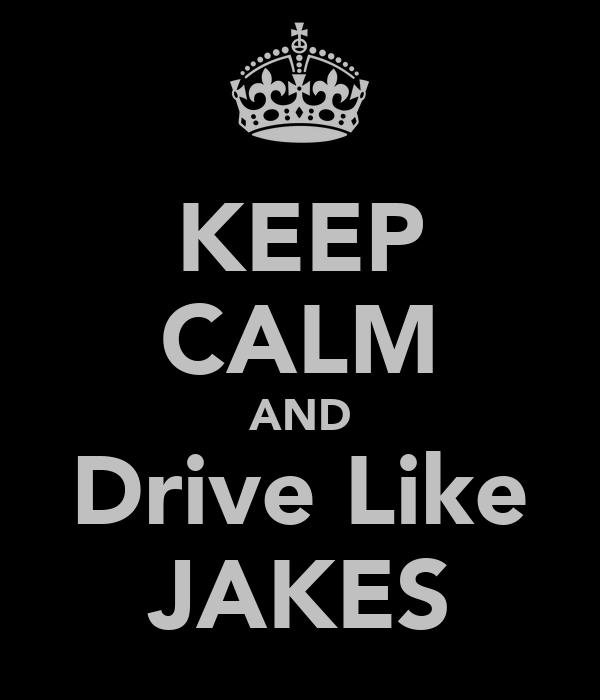KEEP CALM AND Drive Like JAKES