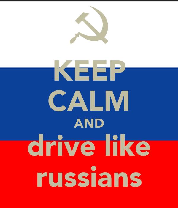 KEEP CALM AND drive like russians