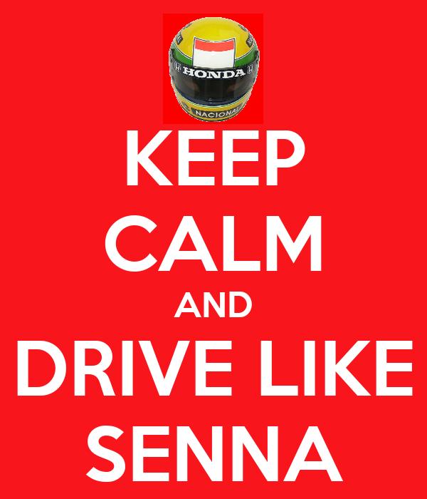 KEEP CALM AND DRIVE LIKE SENNA