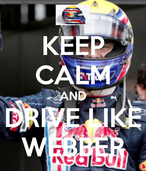 KEEP CALM AND DRIVE LIKE WEBBER