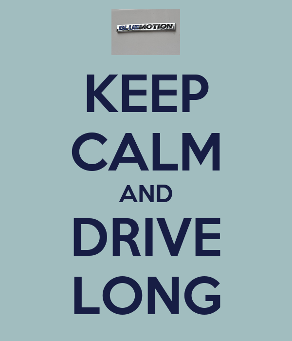KEEP CALM AND DRIVE LONG