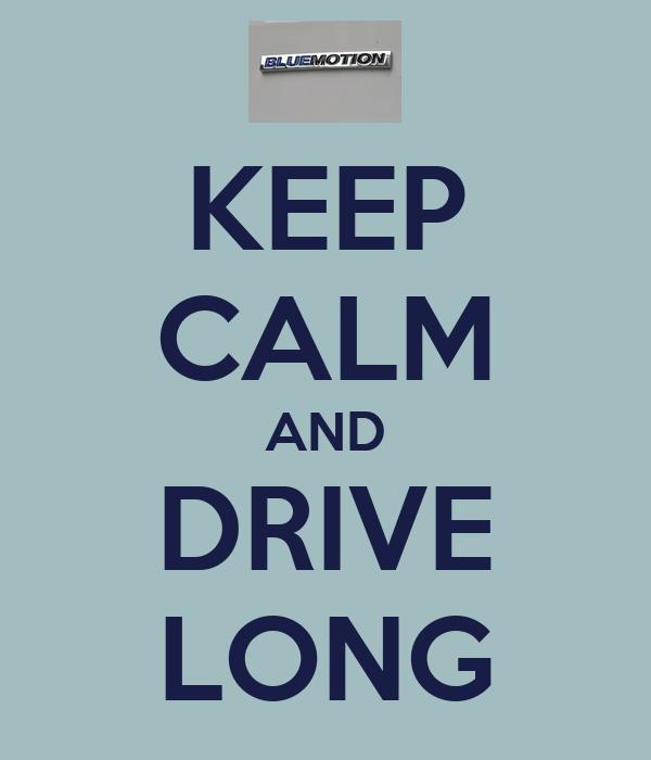 KEEP CALM AND DRIVE LONG