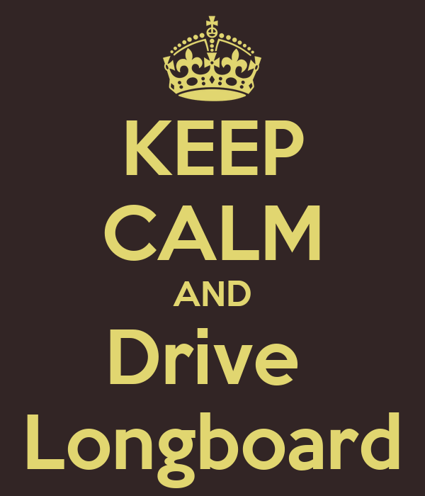 KEEP CALM AND Drive  Longboard