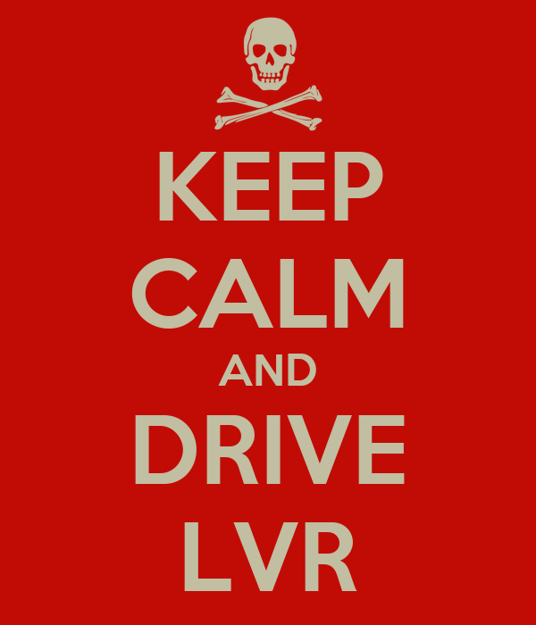 KEEP CALM AND DRIVE LVR