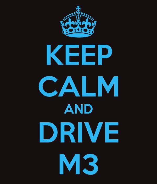 KEEP CALM AND DRIVE M3