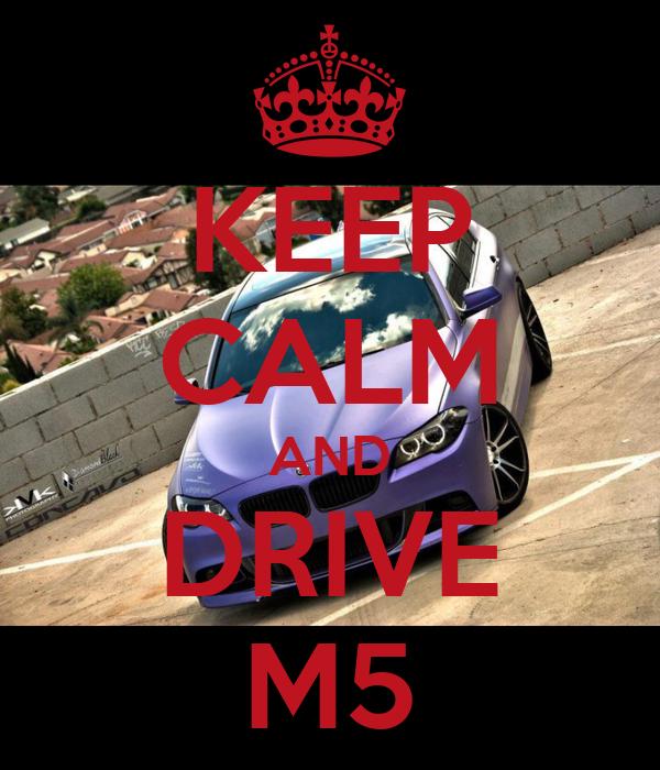 KEEP CALM AND DRIVE M5