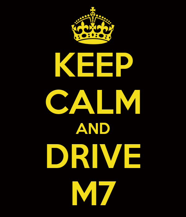 KEEP CALM AND DRIVE M7