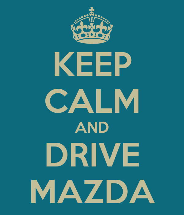 KEEP CALM AND DRIVE MAZDA