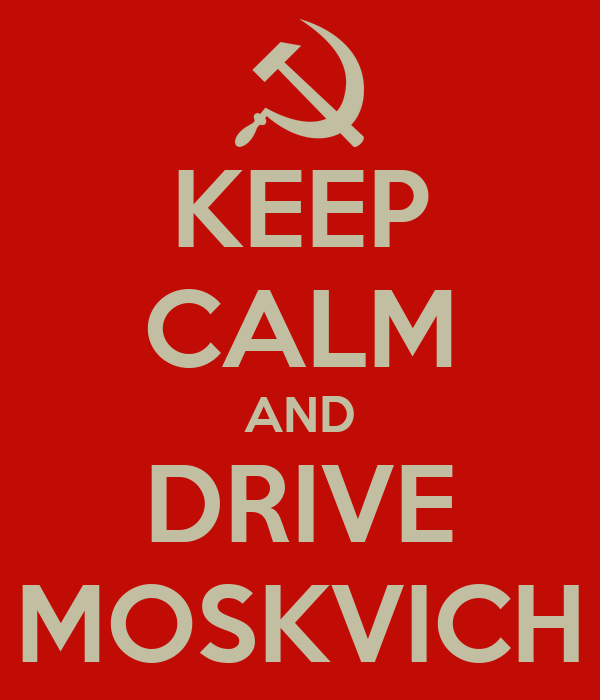 KEEP CALM AND DRIVE MOSKVICH