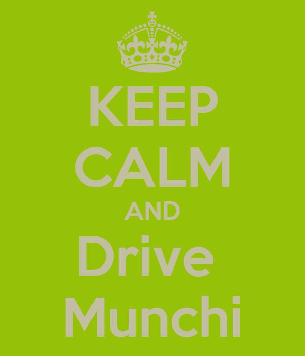 KEEP CALM AND Drive  Munchi