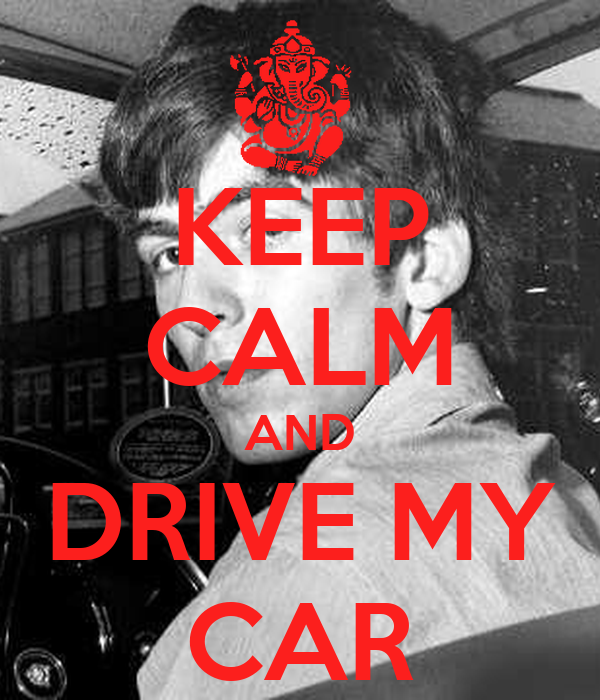 KEEP CALM AND DRIVE MY CAR