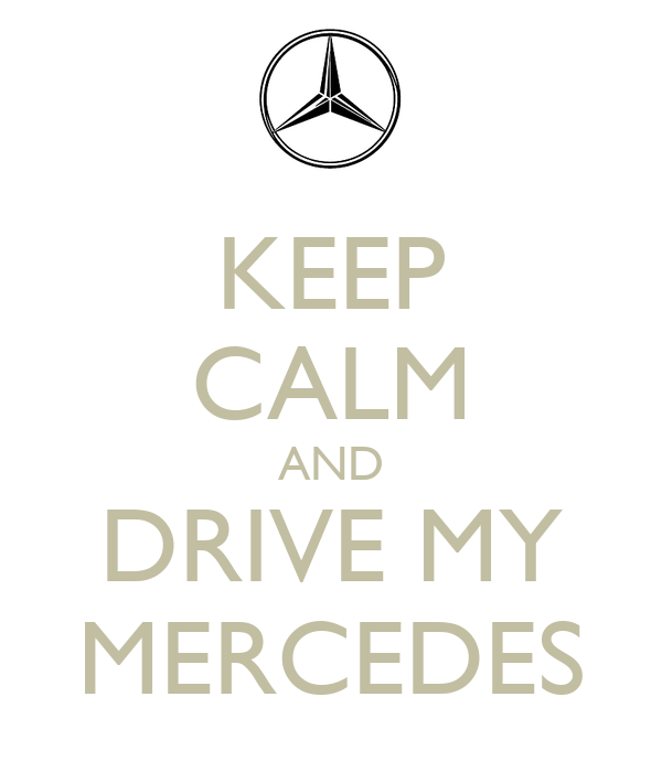 KEEP CALM AND DRIVE MY MERCEDES