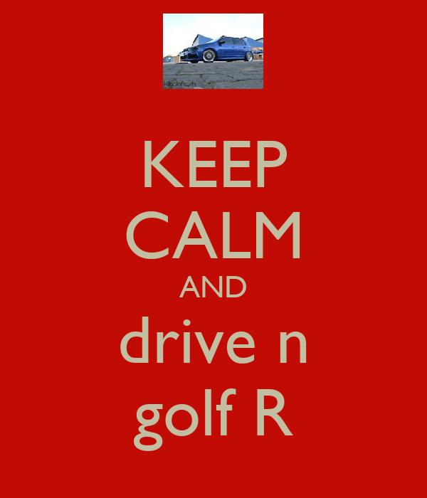 KEEP CALM AND drive n golf R