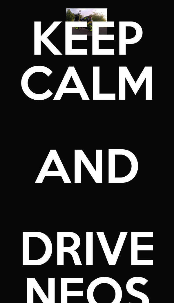 KEEP CALM AND DRIVE NEOS